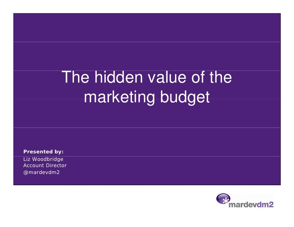 The hidden value of the                marketing budgetPresented by:Liz WoodbridgeAccount Director@mardevdm2