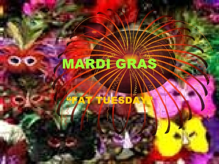 "MARDI GRAS ""FAT TUESDAY"""