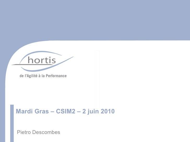 Mardi Gras – CSIM2 – 2 juin 2010 Pietro Descombes