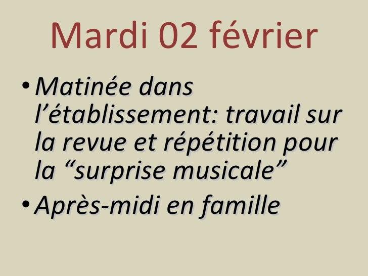 """Mardi 02 février <ul><li>Matinée dans l'établissement: travail sur la revue et répétition pour la """"surprise musicale"""" </li..."""