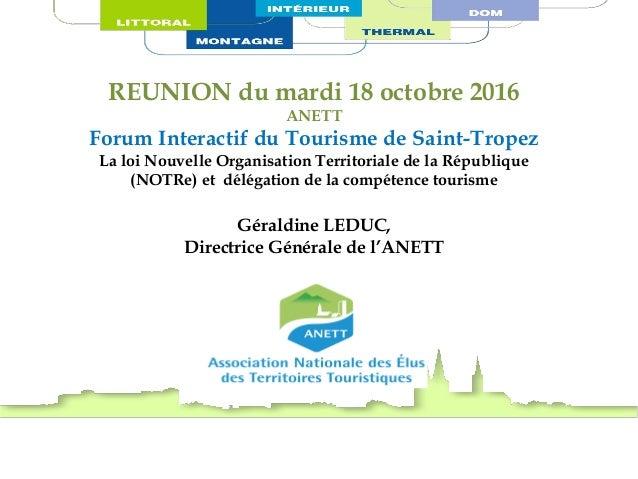 REUNION du mardi 18 octobre 2016 ANETT Forum Interactif du Tourisme de Saint-Tropez La loi Nouvelle Organisation Territori...