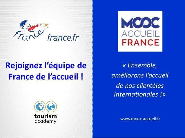 www.mooc-accueil.fr Rejoignez l'équipe de France de l'accueil ! « Ensemble, améliorons l'accueil de nos clientèles interna...
