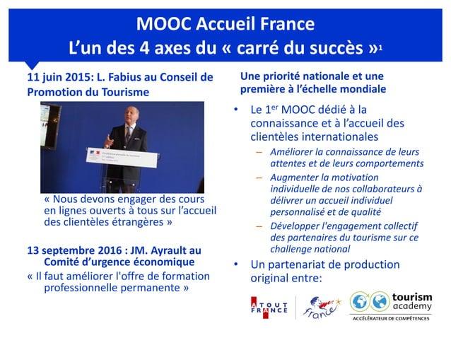 MOOC Accueil France L'un des 4 axes du « carré du succès »1 11 juin 2015: L. Fabius au Conseil de Promotion du Tourisme « ...