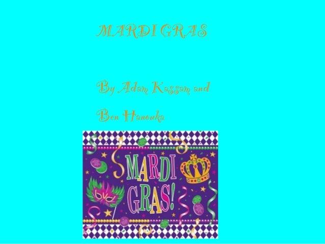MARDI GRAS    By Adam Kassam and Ben Hanouka