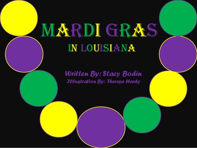 Mardi Gras  in Louisiana  Written By: Stacy Bodin  Illustration By: Theresa Hardy