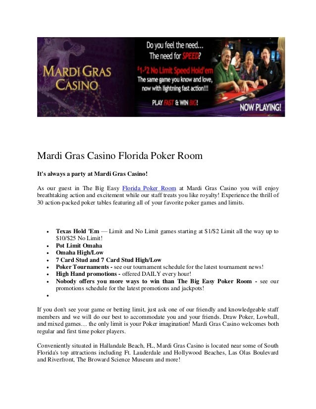 Mardi Gras Casino Florida Poker RoomIts always a party at Mardi Gras Casino!As our guest in The Big Easy Florida Poker Roo...