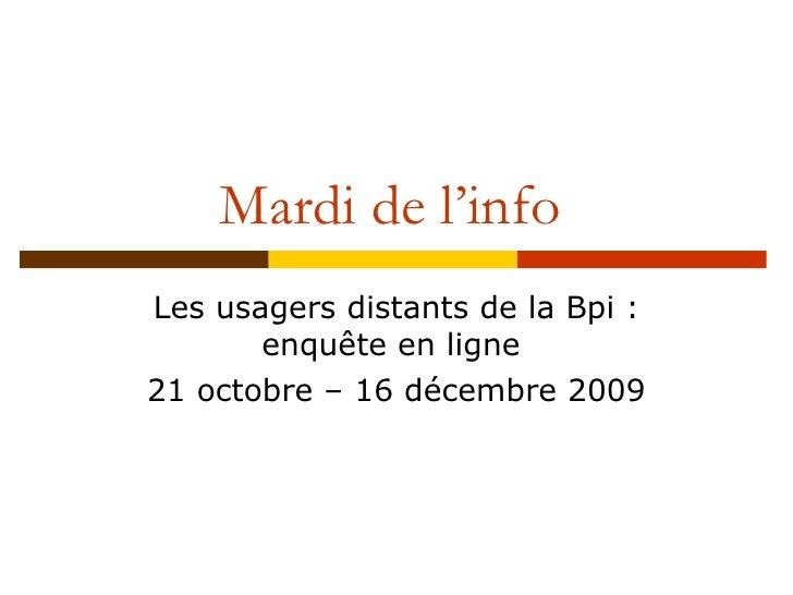Les usagers distants de la Bpi : enquête en ligne  21 octobre – 16 décembre 2009 Laure BOURGEAUX Service études et recherc...