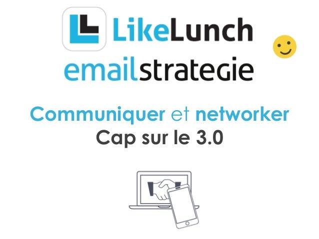 Communiquer et networker Cap sur le 3.0