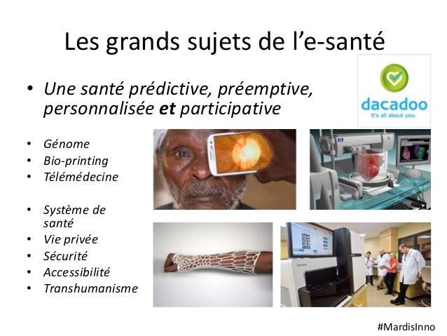 #MardisInno Les grands sujets de l'e-santé • Une santé prédictive, préemptive, personnalisée et participative • Génome • B...