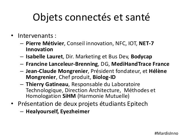 #MardisInno Objets connectés et santé • Intervenants : – Pierre Métivier, Conseil innovation, NFC, IOT, NET-7 Innovation –...