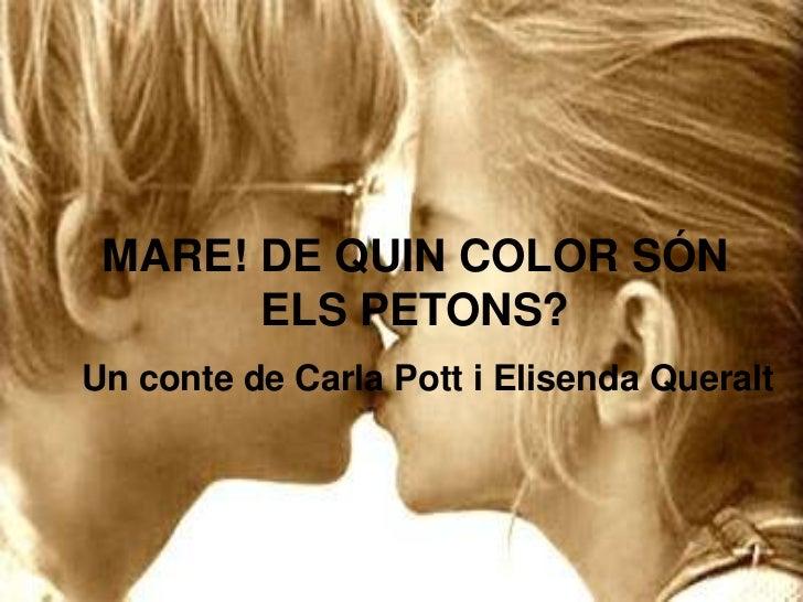 MARE! DE QUIN COLOR SÓN ELS PETONS?<br />Un conte de Carla Pott i ElisendaQueralt<br />