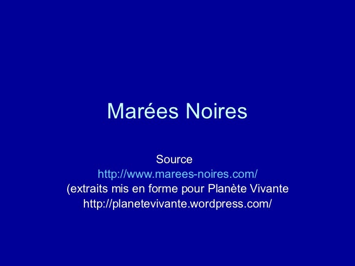Marées Noires Source  http://www.marees-noires.com/ (extraits mis en forme pour Planète Vivante http://planetevivante.word...