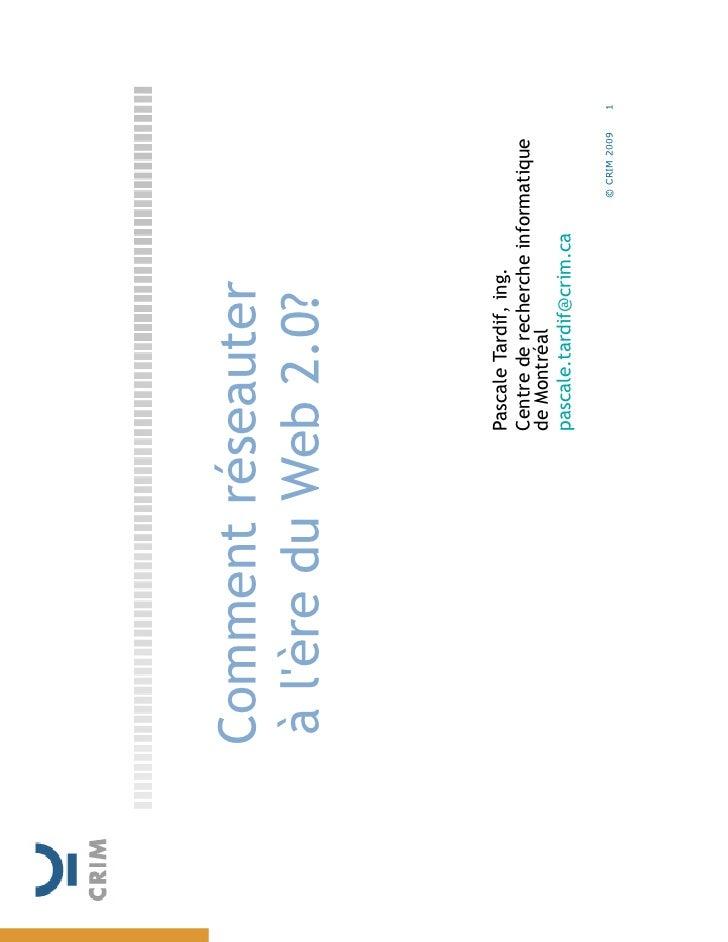 Comment réseauter à l'ère du Web 2.0?               Pascale Tardif, ing.             Centre de recherche informatique     ...