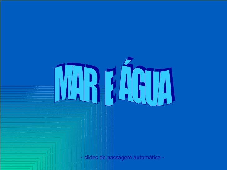 MAR  E  ÁGUA - slides de passagem automática -