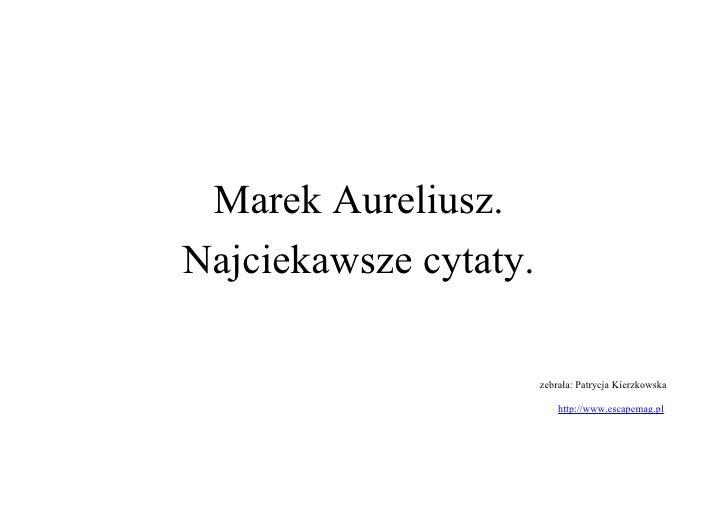 Marek Aureliusz. Najciekawsze cytaty.                         zebrała: Patrycja Kierzkowska                             ht...