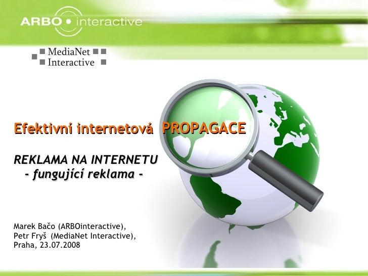 Efektivní internetová  PROPAGACE REKLAMA NA INTERNETU  - fungující reklama - Marek Bačo (ARBOinteractive),  Petr Fryš  (Me...