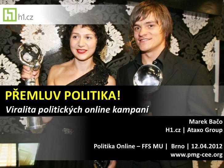 PŘEMLUV POLITIKA!Viralita politických online kampaní                                                     Marek Bačo       ...