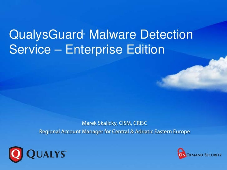 QualysGuard Malware Detection                      ®Service – Enterprise Edition                     Marek Skalicky, CISM,...