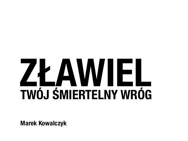 Marek Kowalczyk ZŁAWIELTWÓJ ŚMIERTELNY WRÓG