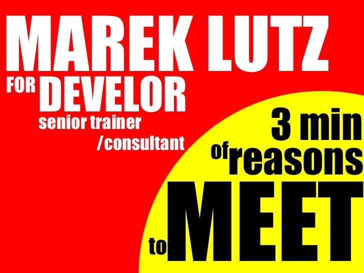 MAREK LUTZFOR      DEVELOR      senior trainer           /consultant                             3 min                    ...