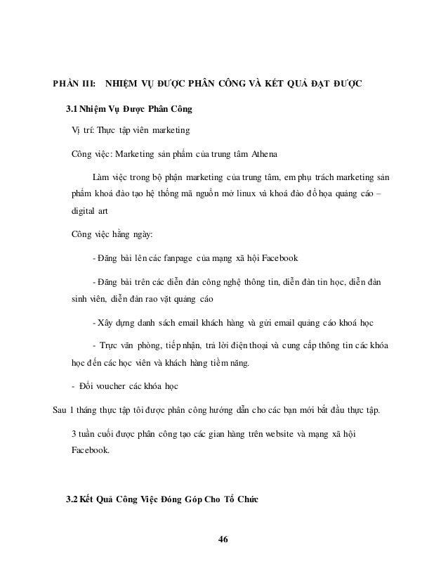 46 PHẦN III: NHIỆM VỤ ĐƯỢC PHÂN CÔNG VÀ KẾT QUẢ ĐẠT ĐƯỢC 3.1 Nhiệm Vụ Được Phân Công Vị trí: Thực tập viên marketing Công ...