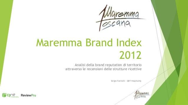 Maremma Brand Index               2012           Analisi della brand reputation di territorio     attraverso le recensioni...