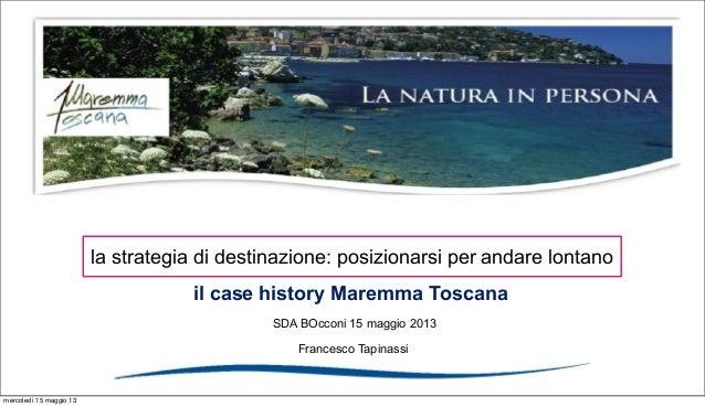 Francesco Tapinassiil case history Maremma ToscanaSDA BOcconi 15 maggio 2013la strategia di destinazione: posizionarsi per...