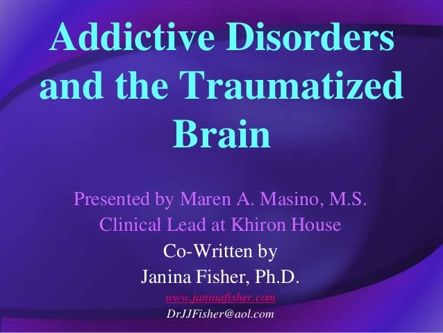 Addictive Disorders and the Traumatized Brain Presented by Maren A. Masino, M.S. Clinical Lead at Khiron House Co-Written ...