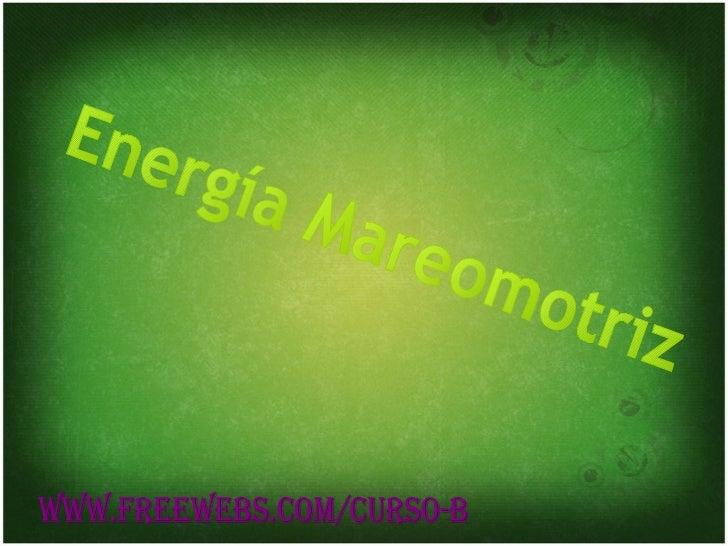 Energía Mareomotriz WWW.FREEWEBS.COM/CURSO-B