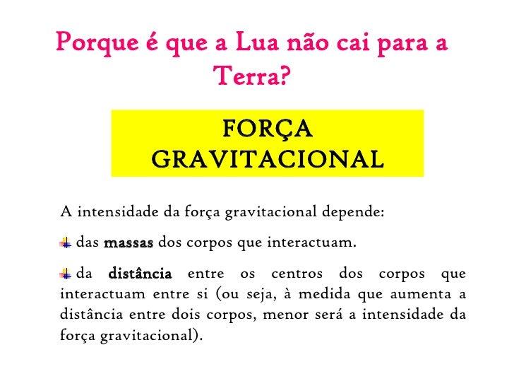 Porque é que a Lua não cai para a             Terra?                FORÇA            GRAVITACIONALA intensidade da força g...