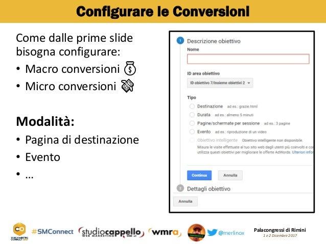 Palacongressi di Rimini 1 e 2 Dicembre 2017@merlinox Configurare le Conversioni Come dalle prime slide bisogna configurare...