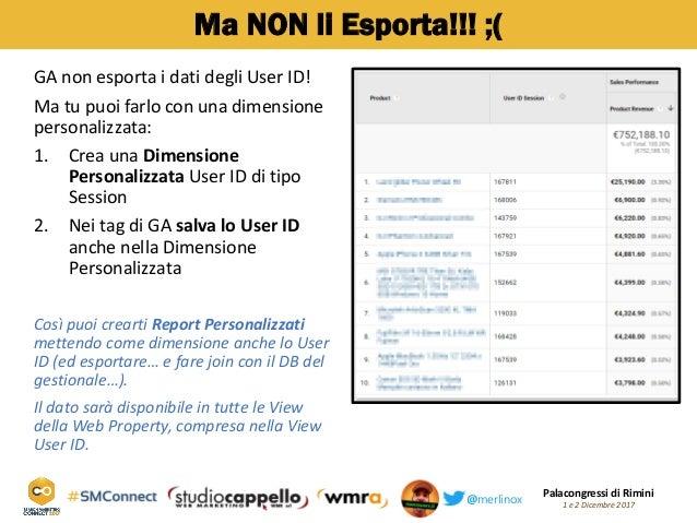 Palacongressi di Rimini 1 e 2 Dicembre 2017@merlinox Ma NON li Esporta!!! ;( GA non esporta i dati degli User ID! Ma tu pu...