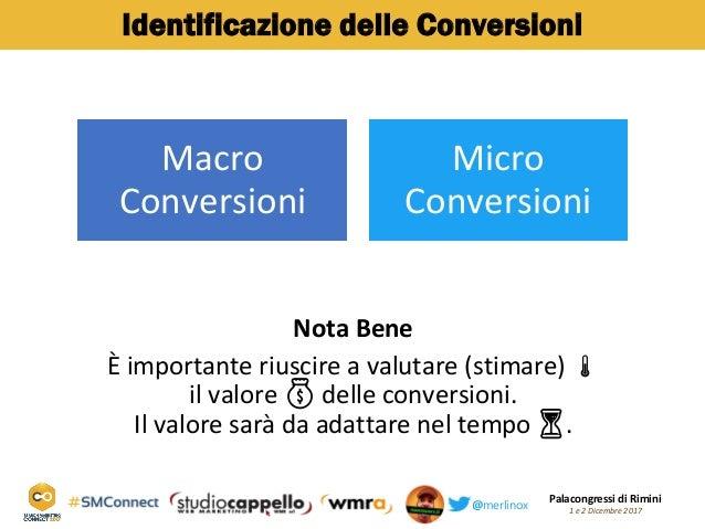 Palacongressi di Rimini 1 e 2 Dicembre 2017@merlinox Identificazione delle Conversioni Nota Bene È importante riuscire a v...