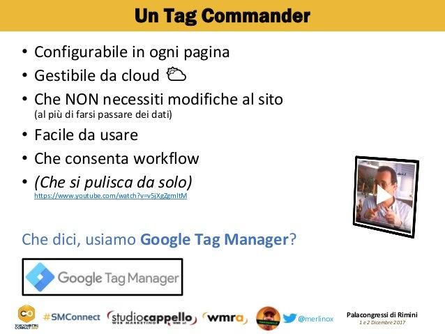 Palacongressi di Rimini 1 e 2 Dicembre 2017@merlinox Un Tag Commander Configurabile in ogni pagina• Gestibile• da cloud ⛅ ...