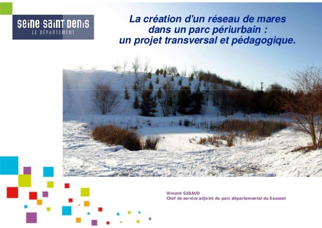 La création dun réseau de mares      dans un parc périurbain :un projet transversal et pédagogique.         Vincent GIBAUD...