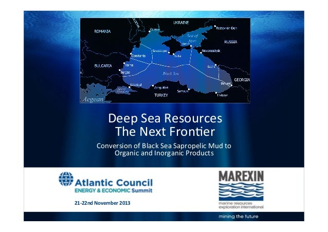 Deep	   Sea	   	   Resources	    The	   Next	   Fron4er	    	    Conversion	   of	   Black	   Sea	   Sapropelic	   Mud	   ...