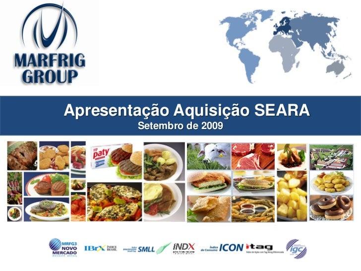 Apresentação Aquisição SEARA         Setembro de 2009