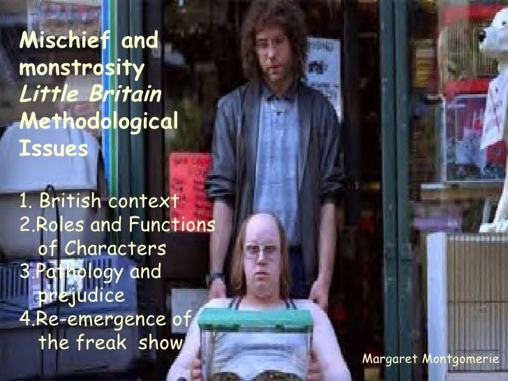 Mischief and monstrosity Little Britain Methodological  Issues 1. British context 2.Roles and Functions of Characters 3.Pa...