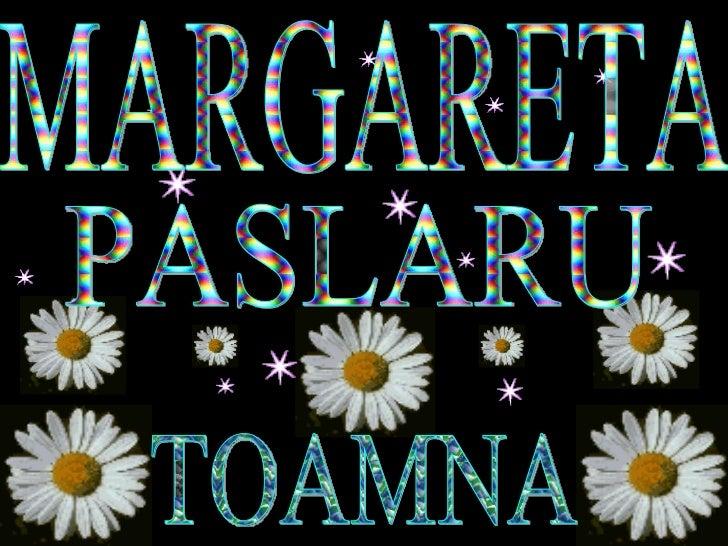 TOAMNA MARGARETA PASLARU