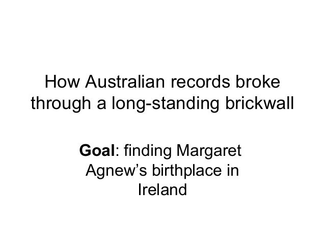 How Australian records broke through a long-standing brickwall Goal: finding Margaret Agnew's birthplace in Ireland