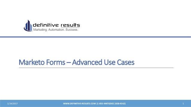 Marketo Forms – Advanced Use Cases 1/24/2017 WWW.DEFINITIVE-RESULTS.COM |1-855-MKTGDOC (658-4362) 1