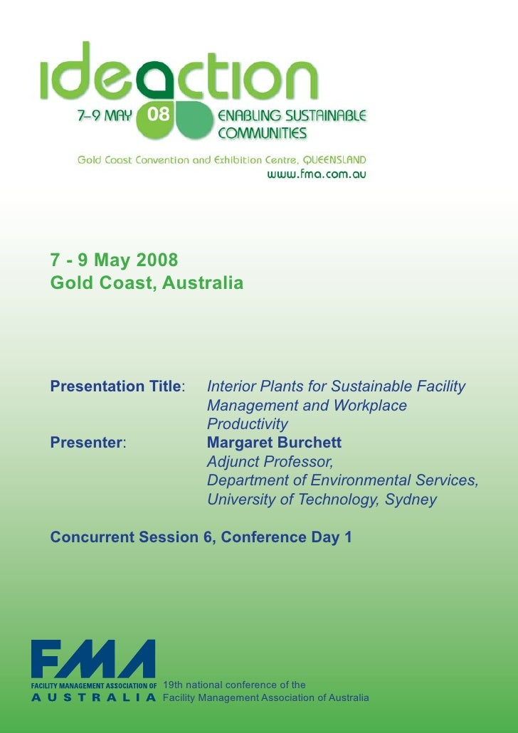 7 - 9 May 2008Gold Coast, AustraliaPresentation Title:      Interior Plants for Sustainable Facility                     ...