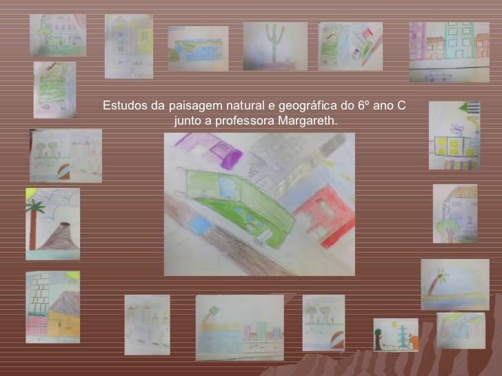 Estudos da paisagem natural e geográfica do 6º ano C            junto a professora Margareth.