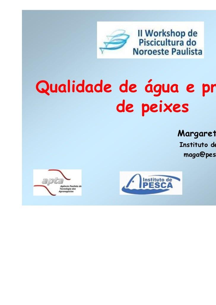 Qualidade de água e produção          de peixes                Margarete Mallasen                 Instituto de Pesca/APTA ...
