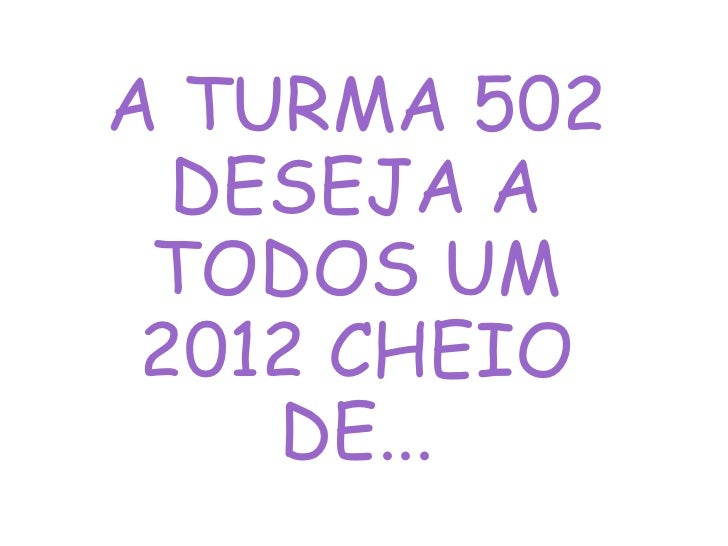 A TURMA 502 DESEJA A TODOS UM 2012 CHEIO DE...