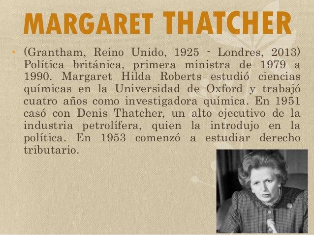 MARGARET THATCHER • (Grantham, Reino Unido, 1925 - Londres, 2013) Política británica, primera ministra de 1979 a 1990. Mar...