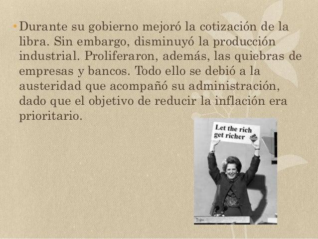 •Durante su gobierno mejoró la cotización de la libra. Sin embargo, disminuyó la producción industrial. Proliferaron, adem...