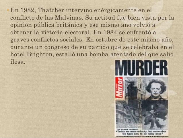 • En 1982, Thatcher intervino enérgicamente en el conflicto de las Malvinas. Su actitud fue bien vista por la opinión públ...