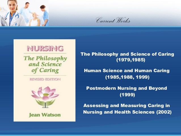 jean watsons nursing theorya nd philosophy essay Nursing philosophy  nursing model of care  our nursing practice is guided by dr jean watson's human caring theory evidenced through patient-centered.