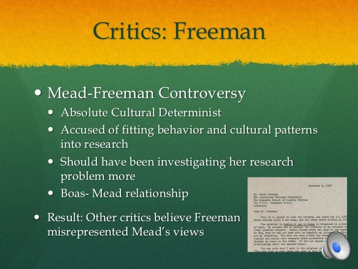 Critics: Freeman Mead-Freeman Controversy   Absolute Cultural Determinist   Accused of fitting behavior and cultural pa...